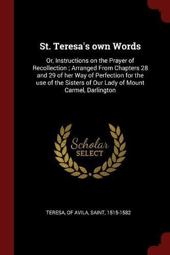 Download St. Teresa's own Words: Or, Instructions on the Prayer of Recollection ; Arranged From Chapters 28 and 29 of her Way of Perfection for the use of the Sisters of Our Lady of Mount Carmel, Darlington PDF