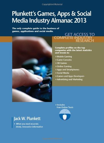 Plunkett's Games, Apps & Social Media Industry Almanac 2013 by Plunkett Research, Ltd.