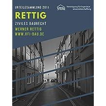 Ziviles Baurecht - Urteilesammlung 2011: Leitsätze zu Urteilen und Entscheidungen der Vergabekammern, Vergabesenate, OLG, BGH, BVerfG, BVerwG, LG, AG und ... (Rettig - Urteilesammlung) (German Edition)