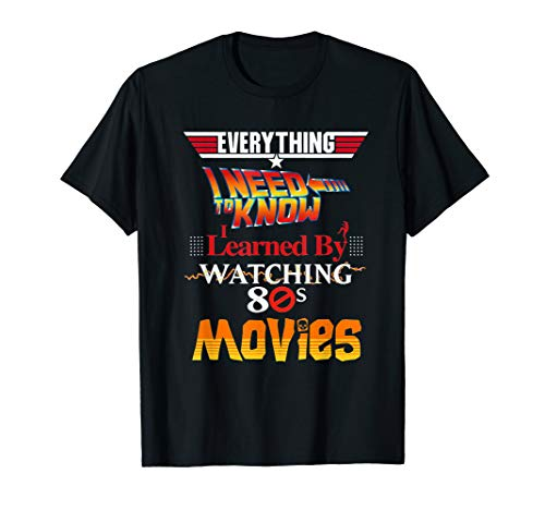 (Everything I Need To Know 80s Movies T-Shirt)