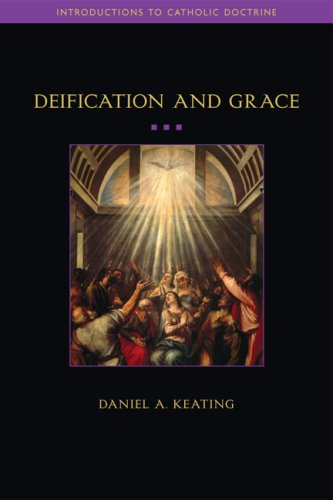Deification and Grace (Introductions to Catholic Doctrine)