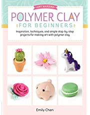 Polymer Clay for Beginners: Inspiration, techniques, and simple step-by-step projects for making art with polymer clay