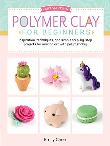 - Art Makers: Polymer Clay for Beginners: Inspiration, techniques, and simple step-by-step projects for making art with polymer clay