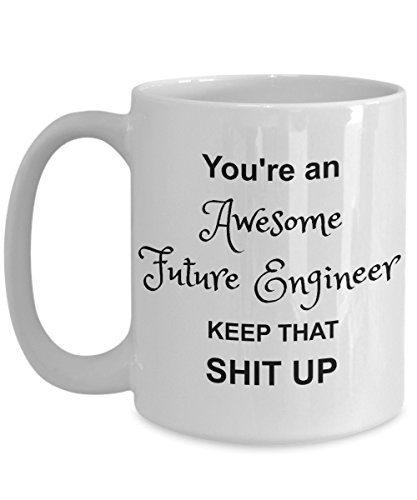 Future Engineer Mug - You're Awesome- Funny Coffee Gift Cup