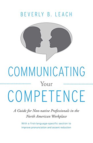 Communicating Your Competence: A Guide for Non-Native Professionals in the North American Workplace