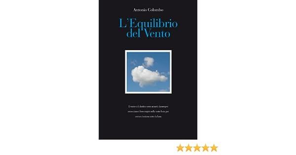 c0435d2c240750 L'Equilibrio del Vento (Italian Edition) - Kindle edition by Antonio  Colombo. Literature & Fiction Kindle eBooks @ Amazon.com.