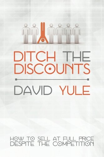 Download Ditch the Discounts: How to Sell at Full Price Despite the Competition ebook
