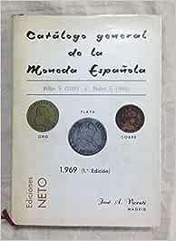CATÁLOGO GENERAL DE LA MONEDA ESPAÑOLA. Felipe V 1700 - Isabel II 1868: Amazon.es: VICENTI, José A.: Libros