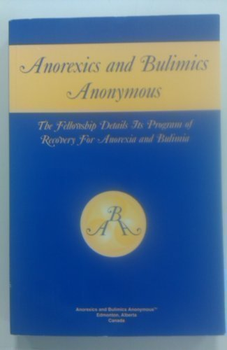 Anorexics and Bulimics Anonymous : The Fellowship Details Its Program of Recovery for Anorexia and Bulimia