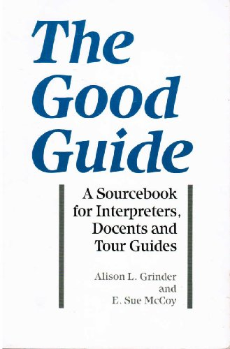 The Good Guide: A Sourcebook for Interpreters, Docents, and Tour Guides