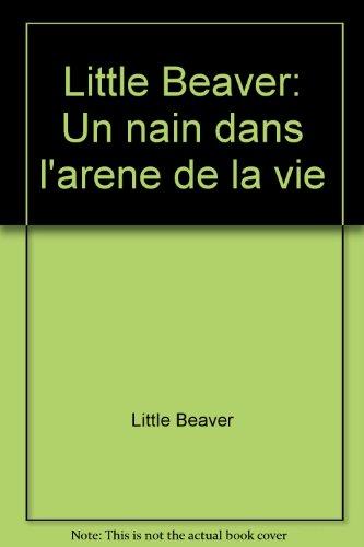 little-beaver-un-nain-dans-larene-de-la-vie-french-edition