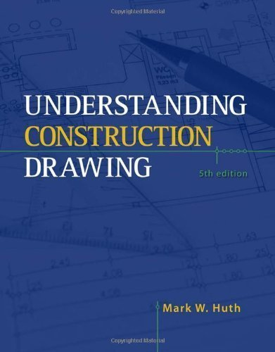 By Mark W. Huth: Understanding Construction Drawings Fifth (5th) Edition PDF