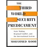 img - for [(The Third World Security Predicament: State Making, Regional Conflict and the International System)] [Author: Mohammed Ayoob] published on (March, 1995) book / textbook / text book