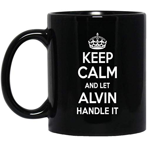 - Name Mug Personalized Gift For ALVIN Keep Calm And Let ALVIN Handle It Cofee Mug! - Birthday Mug For ALVIN - On Birthday, Special Day, Patrick's Day - Black Mug 11oz