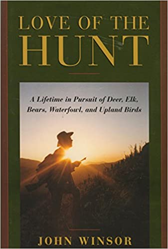 Love Of The Hunt: A Lifetime Pursuit Of Deer, Elk, Bears ...