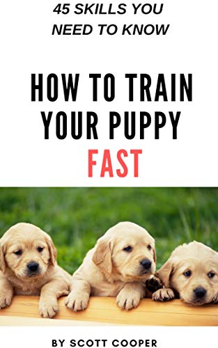 How to Train Your Puppy Fast: Fifty steps to complete puppy and dog obedience by [Cooper, Scott]