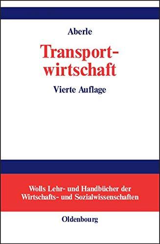 Transportwirtschaft: Einzelwirtschaftliche und gesamtwirtschaftliche Grundlagen Gebundenes Buch – 23. Oktober 2002 Gerd Aberle De Gruyter Oldenbourg 3486272896 MAK_VRG_9783486272895