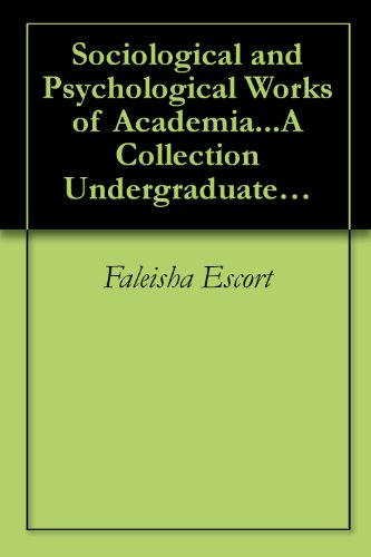 Sociological and Psychological Works of Academia...A Collection Undergraduate Essays and Papers
