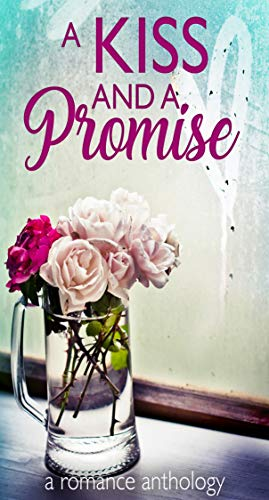 A Kiss and a Promise by [Clarke, Charley , Collier, Christine, Keating, Daniel L. , Lowe, Kate, Quail, Jennifer, Schneider, Tricia ]