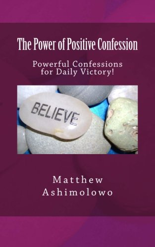 The Power of Positive Confession: Powerful Confessions for