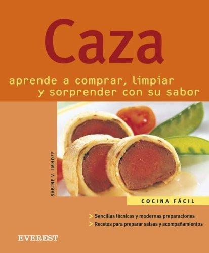 Caza: Aprende a Comprar, Limpiar, Y Sorprender Con Su Sabor (Spanish Edition) by Imhoff, Sabine V. (2005) Paperback: Amazon.com: Books