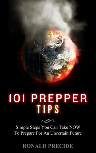101 Prepper Tips: Simple Steps You Can Take Now  to Prepare for an Uncertain Future by [Predice, Ronald]