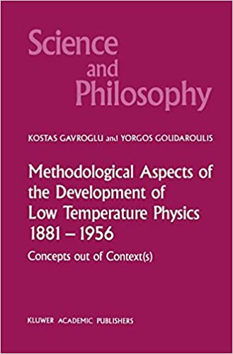 Methodological Aspects of the Development of Low Temperature Physics 1881–1956: Concepts Out of Context(s) (Science and Philosophy)