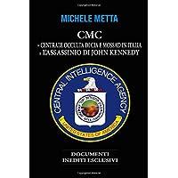 CMC. LA CENTRALE OCCULTA DI CIA E MOSSAD IN ITALIA E L'ASSASSINIO DI JOHN KENNEDY