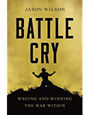 Battle Cry: Waging and Winning the War Within