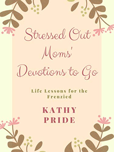 Stressed Out Moms' Devotions to Go