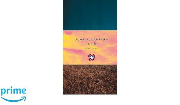 Amazon.com: El rio (Poesia) (Spanish Edition) (9786071615268): Juan Alcantara: Books