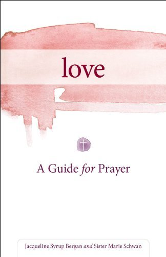 - Love: A Guide for Prayer (Take and Receive)