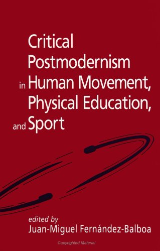 Critical Postmodernism in Human Movement, Physical Education, and Sport: Rethinking the Profession (Suny Series on Sport, Culture and Social Relations)