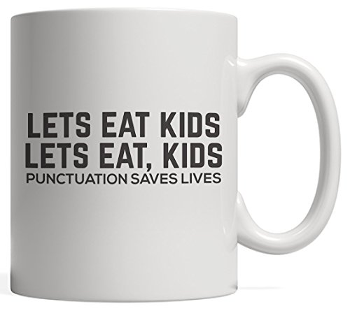 Let's Eat Kids - Funny Grammar Mug For Spelling Correct Bees, Spellers, English Teachers And Students Because Commas And Good Punctuation Save Lives! Gift For Literature Class