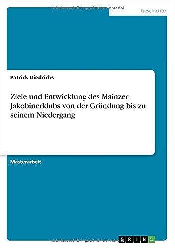 Ziele und Entwicklung des Mainzer Jakobinerklubs von der Gründung bis zu seinem Niedergang