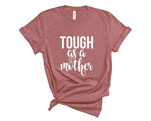 Mom Shirt. Tough As A Mother T-Shirt. Cute Mommy Shirt. Strong Mom. Gift for Mom. (Mauve, Small)