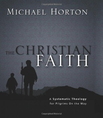 The Christian Faith: A Systematic Theology for Pilgrims on the Way by Michael Horton (2011-02-01) ebook