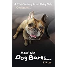 And the Dog Barks: A 21st Century Adult Fairy Tale (The Barking Dog Series)