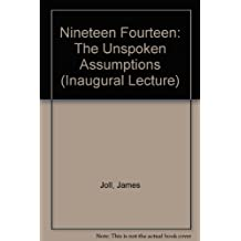 1914 The Unspoken Assumptions : An Inaugural Lecture delivered 25 April 1968 (The London School of Economics and Political Science)