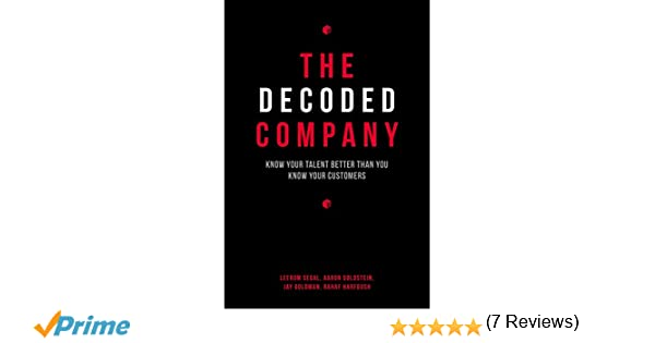 The decoded company know your talent better than you know your the decoded company know your talent better than you know your customers leerom segal aaron goldstein jay goldman rahaf harfoush 9781591847144 books malvernweather Gallery