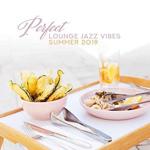 Perfect Lounge Jazz Vibes: Summer 2019 - Positive Mood, Happiness, Freedom, Amazing Background Smooth Music