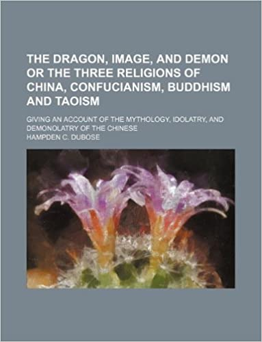 Book The dragon, image, and demon or The three religions of China, Confucianism, Buddhism and Taoism: giving an account of the mythology, idolatry, and demonolatry of the Chinese