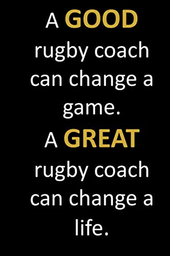 (A GOOD rugby coach can change a game. A GREAT rugby coach can change a life.: End of school year gift for a rugby coach with inspirational thoughtful ... cover. Sweet gift for a hardworking coach.)