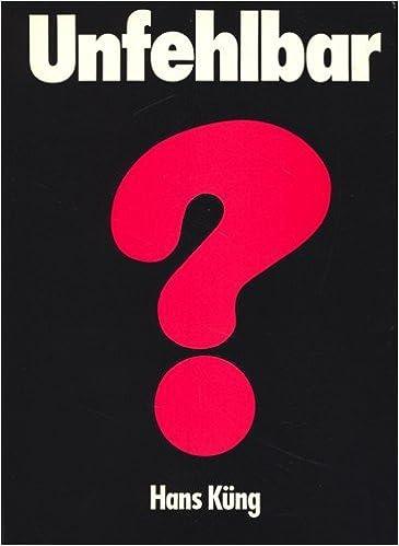 Unfehlbar? Eine Anfrage: Amazon.de: Küng, Hans: Bücher
