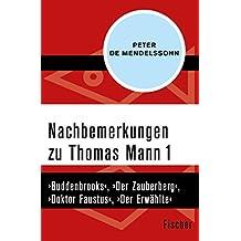 Nachbemerkungen zu Thomas Mann (1): ›Buddenbrooks‹, ›Der Zauberberg‹, ›Doktor Faustus‹, ›Der Erwählte‹ (German Edition)