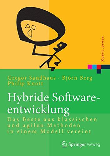 Download Hybride Softwareentwicklung: Das Beste aus klassischen und agilen Methoden in einem Modell vereint (Xpert.press) (German Edition) Pdf