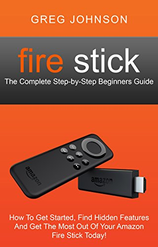 fire stick the complete step by step beginners guide how to get rh amazon com Settings Menu Kindle Fire Update kindle fire start guide