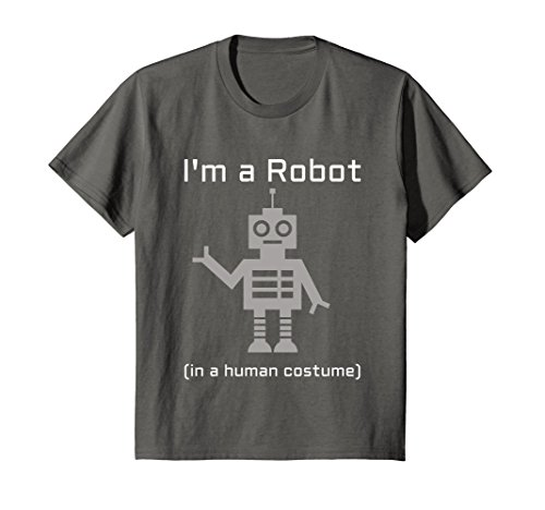 Kids I'm a Robot in a Human Costume Funny Robotics T-Shirt 8 (Robot Costumes For Girls)