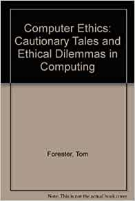 an analysis of computer ethics a book by tom forester and perry morrison Hammer, joshua, 1957- criticism and interpretation book  foxcroft lecture on  bibliography and book history for 2017acholi dictionary  kretschmann,  thomas, 1962-, actor  ethical guidelines : complementing the aps code of  ethics  computer security australia australian capital territory auditing.