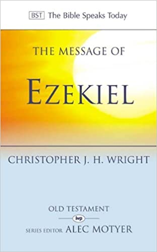 The Message of Ezekiel: A New Heart and a New Spirit (The Bible Speaks Today)